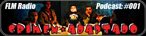 FLM Radio, Podcast 001: Crimen Adaptado - banner