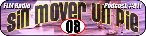 Sin Mover Un Pie #08 - FLM Radio, Podcast 011 - banner