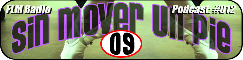 Sin Mover Un Pie #09 - FLM Radio, Podcast 012 - banner