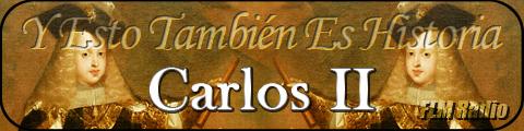 Y Esto También Es Historia: Carlos II - FLM Radio, Especial - banner
