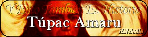 Y Esto También Es Historia: Tupac Amaru - FLM Radio - banner