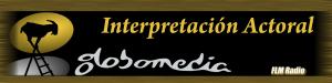 Curso de interpretación actoral impartido por Globomedia - FLM Radio - banner